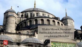 5 Fakta Menarik Mengenai Harem di Kesultanan Ottoman yang Jarang Diketahui