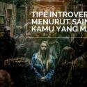 Tipe Introvert Menurut Sains! Kamu yang Mana?
