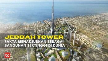 Jeddah Tower, Fakta Menakjubkan Sebagai Bangunan Tertinggi Di Dunia