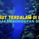 7 Laut Terdalam Di Dunia, Adakah Kehidupan Di Sana