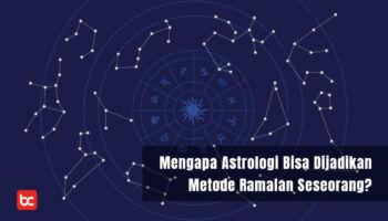 Mengapa Astrologi Bisa Dijadikan Metode Ramalan Seseorang?
