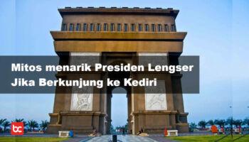 Jika Berkunjung ke Kediri Presiden Akan Lengser? Fakta atau Mitos?