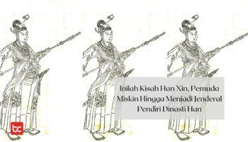 Inilah Kisah Han Xin, Pemuda Miskin Hingga Menjadi Jenderal Pendiri Dinasti Han