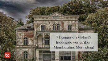 7 Bangunan Mistis Di Indonesia yang Akan Membuatmu Merinding!