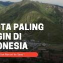 7 Kota Paling Dingin di Indonesia, Berani ke Sana?