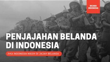 Bagaimana Jika Indonesia Dijajah Belanda Hingga Saat Ini?