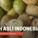 7 Buah-Buahan Asli Indonesia yang Sangat Jarang Di Ketahui!