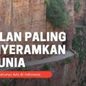 7 Jalan Paling Menyeramkan di Dunia, Salah Satunya di Indonesia