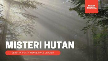 Inilah 5 Hutan yang Mengerikan, Salah Satu Dapat menyebabkan Kematian