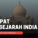 7 Tempat Bersejarah di India yang Paling Terkenal