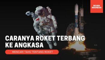 Caranya Roket Bisa Terbang Ke Angkasa